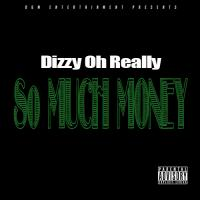 "Dizzy Oh Really ""So Much Money"""