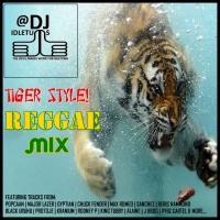 Tiger Style Reggae Mix 2016 @djidletums