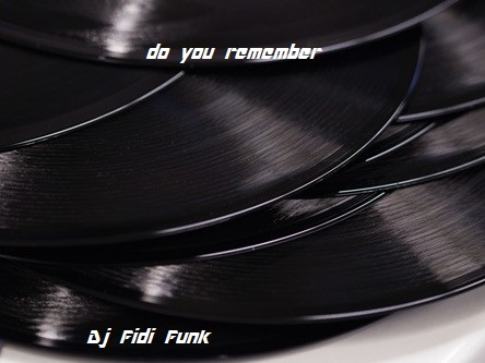 Dj Fidi Funk  do you remember