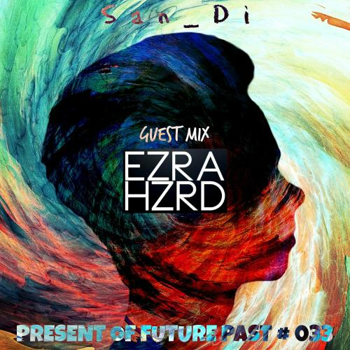 San_Di # Present of Future Past # 033 [Guest Mix: Ezra Hazard]