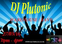 DJ Plutonic - Warehouse and Rave 27/03/16