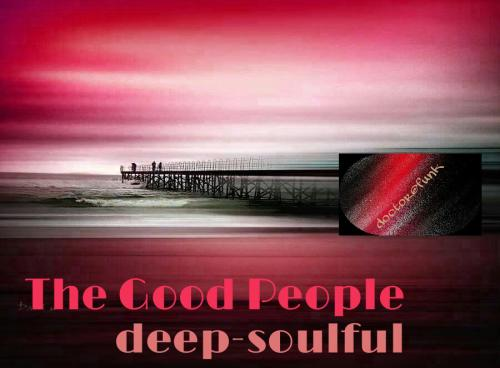 the good people (deep-soulful)