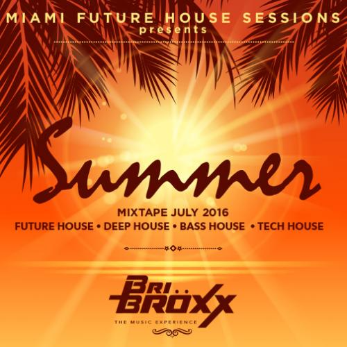 SUMMER MIXTAPE JULY 2016 - Miami Future House Sessions  - Summer 2016