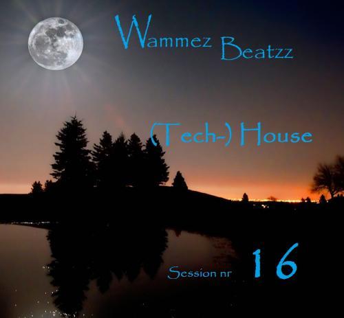 Wammez Beatzz (Tech-) House Session nr 16