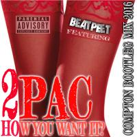 RAZOR PEET featuring - 2PAC - How you want it - COMPTON BOOTLEG MIX 2016
