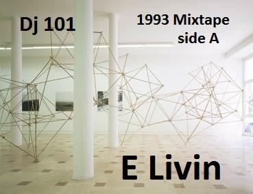 Dj 101 - E Livin 1993 Mixtape Side A
