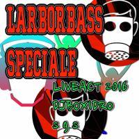 LARBORBASS SPecial+-Liveact 2016-DJ BOXIDRO S.G.S.
