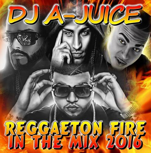 DJ A-JUICE - Reggaeton Fire In The Mix (2016)