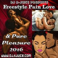DJ A-JUICE - Presents Freestyle Pain Love & Pure Pleasure (2016)