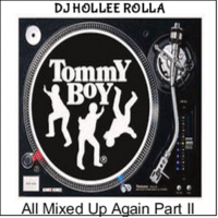 DJ Hollee Rolla- Tommy Boy Records Part II All Mixed Up Again