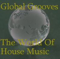 Global Grooves: The World Of House Music