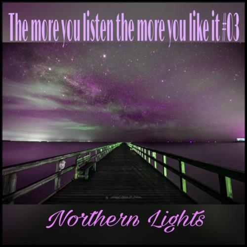 the more you listen the more you like it #03 (northern lights)