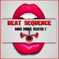 Beat Sequence - Dance Bounce Selected 2 (2016)