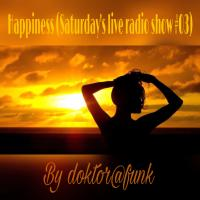 happiness (saturday's live radio show #03)