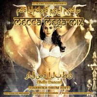 Belly Dancer (The Mecca Mega-Mix Darbuka Drum Edit)