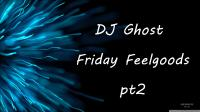 DJ Ghost - Friday Feelgoods pt2
