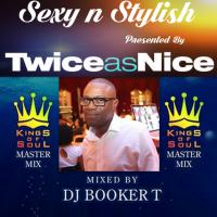 TwiceasNice Presents Sexy and Stylish Mix Presented By The Legendary Kings Of Soul Dj Booker T