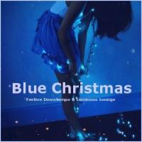 Blue Christmas - Festive Downtempo & Luminous Lounge