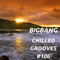 Bigbang - Chilled Grooves #106 (15-01-2017)