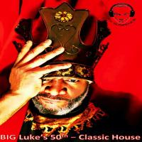 BIG Luke's Classic House ~ 50th Bday Bash Mix
