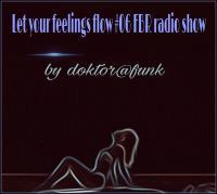 LET YOUR FEELINGS FLOW #06 FBR RADIO SHOW