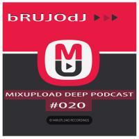 bRUJOdJ - Mixupload Deep Podcast #020