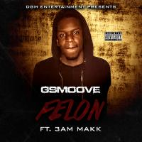 "Gsmoove ""Felon ""ft. 3am Makk"""