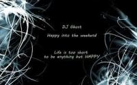 DJ Ghost - Happy into the weekend