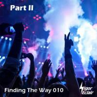Igor Eclair presents - Finding The Way 010: Part II