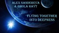 FLYING TOGETHER INTO DEEPNESS BY ALEX SANDEREVA & GHOLA HAYT