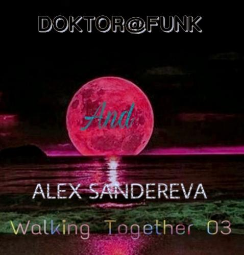 WALKING TOGETHER 03 BY DOKTOR@FUNK & ALEX SANDEREVA