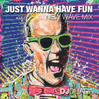 JUST WANNA HAVE FUN MIX