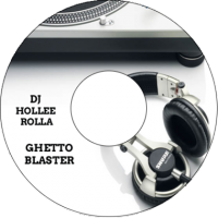 DJ Hollee Rolla -Ghetto Blaster