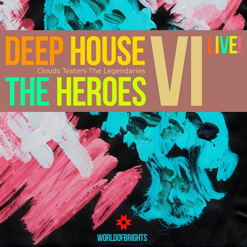 WorldOfBrights - Deep House The Heroes Vol. VI Live! (Megamix)