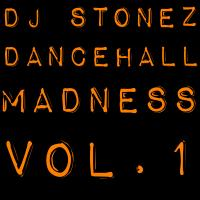 DJ STONEZ - DANCEHALL MADNESS VOL.1