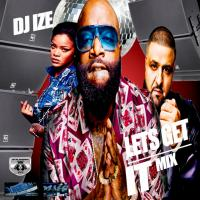 @DJ_IZE - LET'S GET IT - MIX