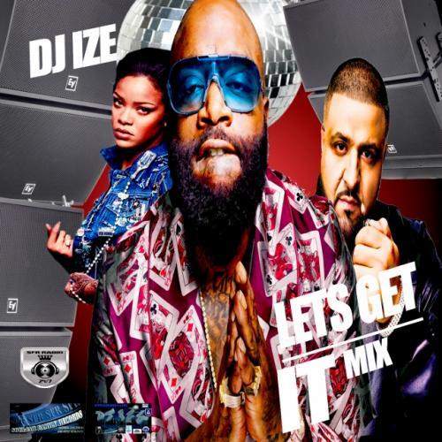 @DJ_IZE - LET'S GET IT - MIX