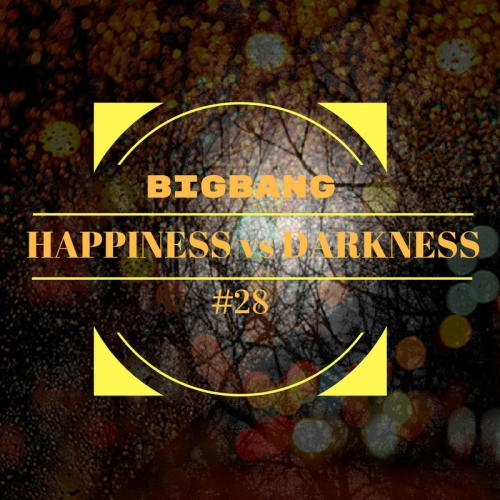 Bigbang - Happiness Vs Darkness #28 (24-07-2017)