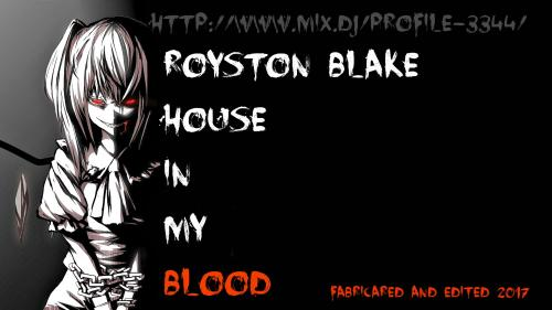 ROYSTON BLAKE + HOUSE IN MY BLOOD