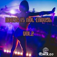 House Is Not Enough Vol.2