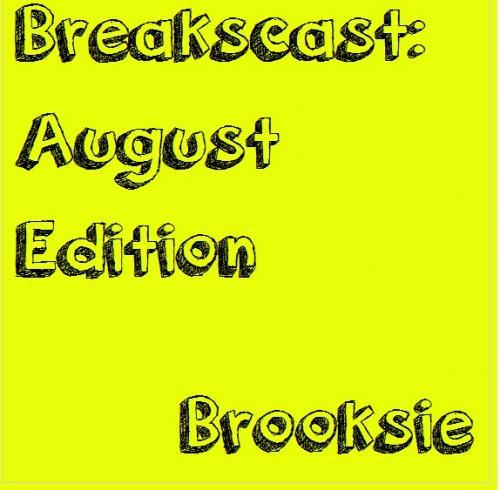 Brooksie - Breakscast: August Edition