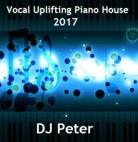 Vocal Uplifting Piano House 2017 - DJ Peter
