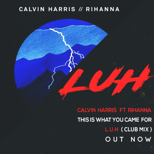 Calvin Harris Feat. Rihanna - This Is What You Came For (L.U.H CLUB MIX)