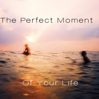 The Perfect Moment Of Your Life