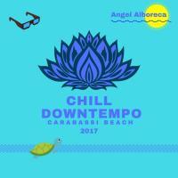 Angel Alboreca CHILL & DOWNTEMPO 2017.