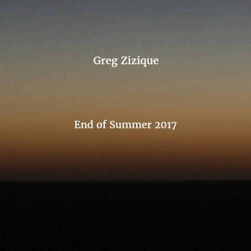 Greg Zizique - End of Summer 2017