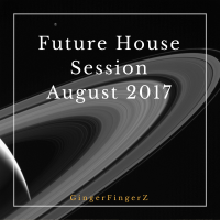 Future House Session August 2017 | Mixed by GingerFingerZ