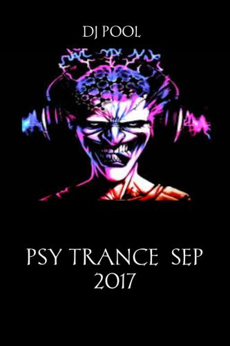 DJ POOL PSY TRANCE MIX  BY DJ POOL  SEP 2017