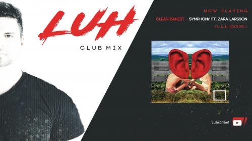 Clean Bandit - Symphony feat. Zara Larsson (L.U.H CLUB REMIX)