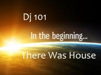 Dj101 presents In The Begining - There Was House